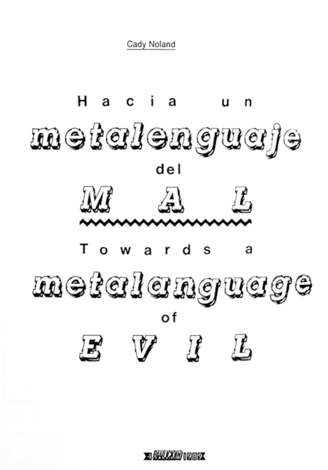 "*Title page from Cady Noland's ""Towards a Metalanguage of Evil,"" _BALCON_, no. 4 (1989).*"