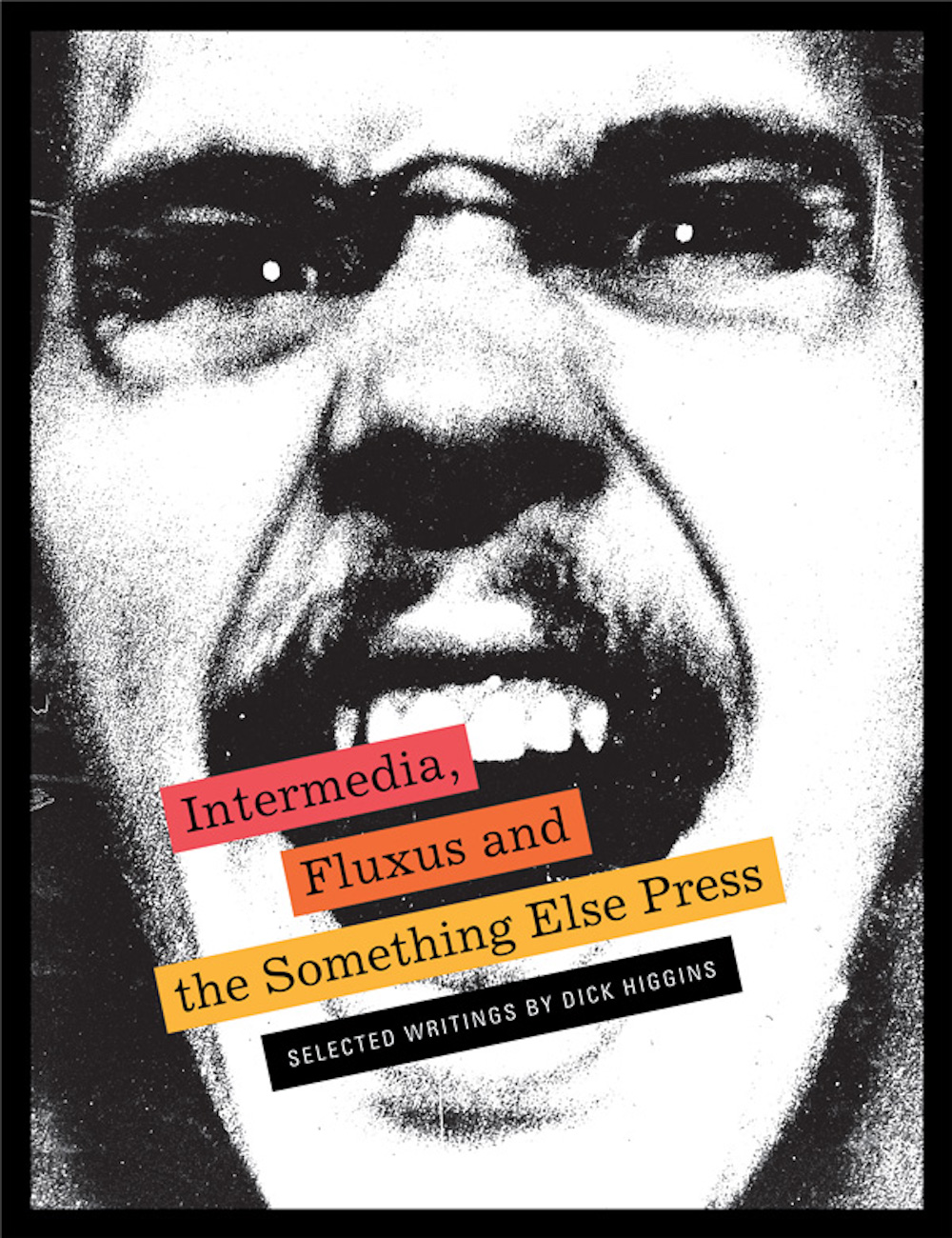 Cover of Intermedia, Fluxus and the Something Else Press: Selected Writings by Dick Higgins, November 2018.