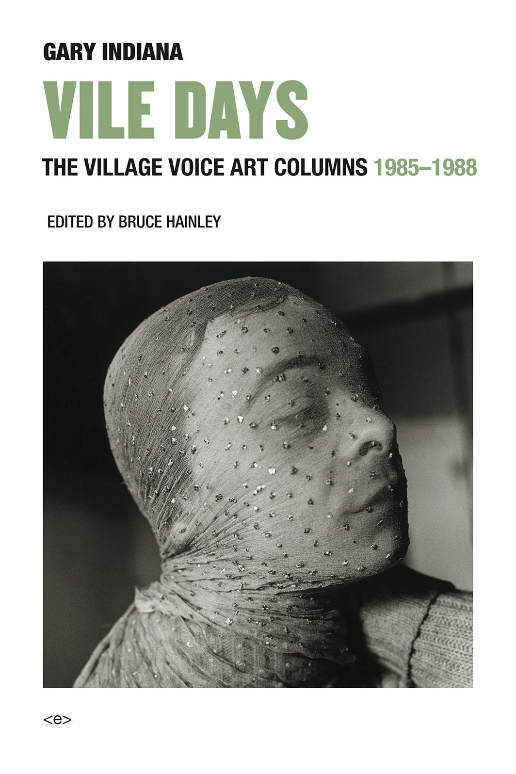 Cover of Gary Indiana's Vile Days: The Village Voice Art Columns, 1985–1988. (Semiotext[e], 2018).