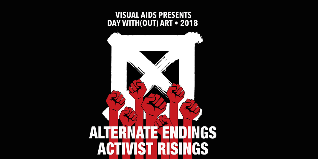 Visual AIDS Day With(out) Art 2018: ALTERNATE ENDINGS, ACTIVIST RISINGS