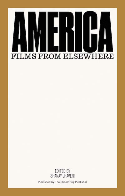 America: Films from Elsewhere (The Shoestring Publisher, 2019).