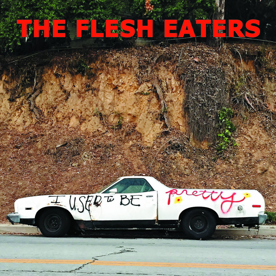 Cover of The Flesh Eaters' I Used To Be Pretty (Yep Roc, 2019).