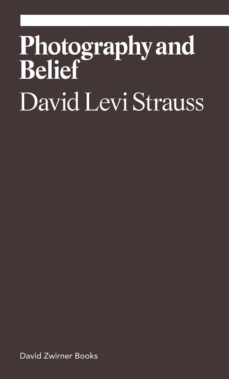 Photography and Belief by David Levi Strauss.